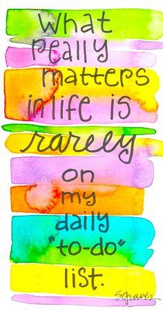 «Αυτό που αληθινά μετράει στη ζωή σπάνια βρίσκεται μέσα στη λίστα των καθημερινών μου υποχρεώσεων…»